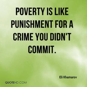 Eli Khamarov - Poverty is like punishment for a crime you didn't commit.