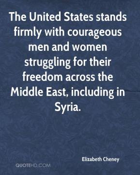 The United States stands firmly with courageous men and women struggling for their freedom across the Middle East, including in Syria.