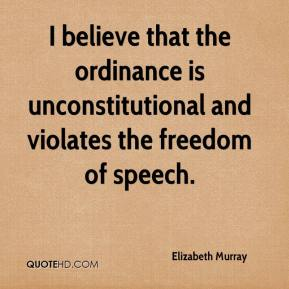 I believe that the ordinance is unconstitutional and violates the freedom of speech.