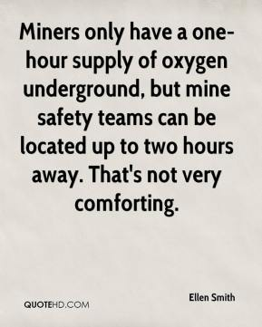 Ellen Smith - Miners only have a one-hour supply of oxygen underground, but mine safety teams can be located up to two hours away. That's not very comforting.