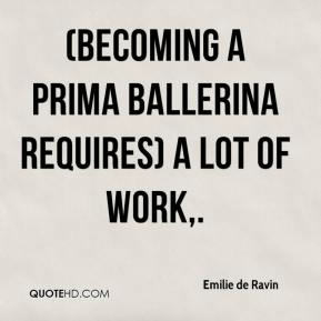 Emilie de Ravin - (Becoming a prima ballerina requires) a lot of work.