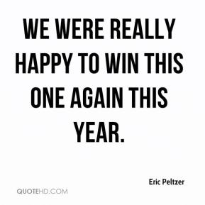 Eric Peltzer - We were really happy to win this one again this year.