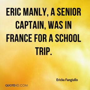 Ericka Fangiullo - Eric Manly, a senior captain, was in France for a school trip.