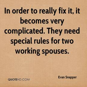 Evan Snapper - In order to really fix it, it becomes very complicated. They need special rules for two working spouses.