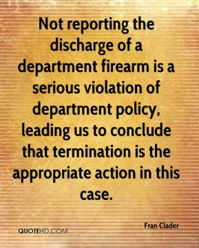 Fran Clader - Not reporting the discharge of a department firearm is a serious violation of department policy, leading us to conclude that termination is the appropriate action in this case.