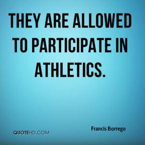 Francis Borrego - They are allowed to participate in athletics.