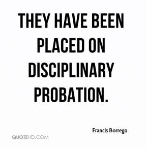 Francis Borrego - They have been placed on disciplinary probation.