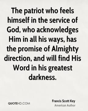 The patriot who feels himself in the service of God, who acknowledges Him in all his ways, has the promise of Almighty direction, and will find His Word in his greatest darkness.
