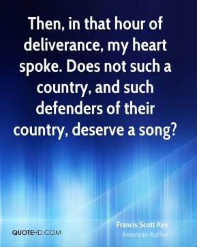 Then, in that hour of deliverance, my heart spoke. Does not such a country, and such defenders of their country, deserve a song?