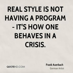Real style is not having a program - it's how one behaves in a crisis.