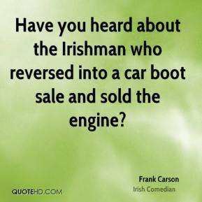 Frank Carson - Have you heard about the Irishman who reversed into a car boot sale and sold the engine?