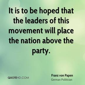 Franz von Papen - It is to be hoped that the leaders of this movement will place the nation above the party.