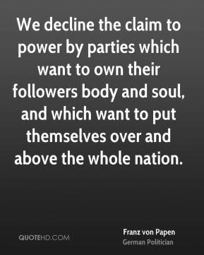 We decline the claim to power by parties which want to own their followers body and soul, and which want to put themselves over and above the whole nation.
