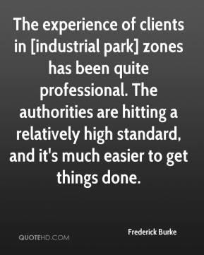 Frederick Burke - The experience of clients in [industrial park] zones has been quite professional. The authorities are hitting a relatively high standard, and it's much easier to get things done.
