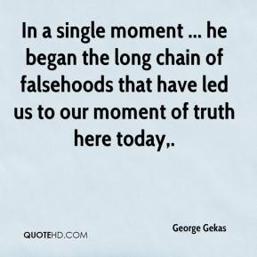 George Gekas - In a single moment ... he began the long chain of falsehoods that have led us to our moment of truth here today.