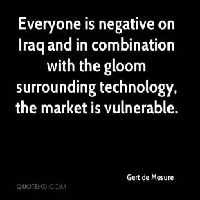 Gert de Mesure - Everyone is negative on Iraq and in combination with the gloom surrounding technology, the market is vulnerable.