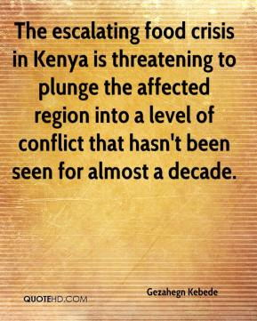 Gezahegn Kebede - The escalating food crisis in Kenya is threatening to plunge the affected region into a level of conflict that hasn't been seen for almost a decade.