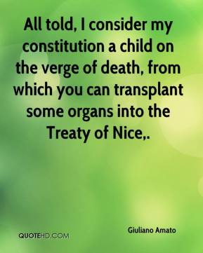 Giuliano Amato - All told, I consider my constitution a child on the verge of death, from which you can transplant some organs into the Treaty of Nice.