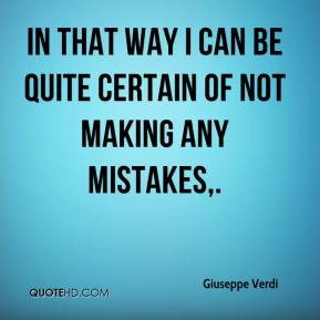 In that way I can be quite certain of not making any mistakes.