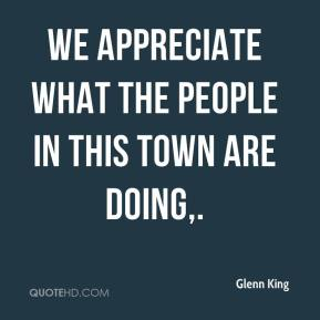 Glenn King - We appreciate what the people in this town are doing.