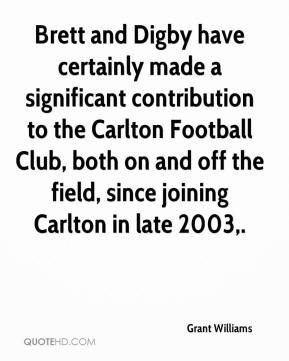Grant Williams - Brett and Digby have certainly made a significant contribution to the Carlton Football Club, both on and off the field, since joining Carlton in late 2003.