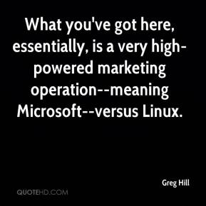 Greg Hill - What you've got here, essentially, is a very high-powered marketing operation--meaning Microsoft--versus Linux.