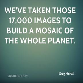 Greg Mehall - We've taken those 17,000 images to build a mosaic of the whole planet.