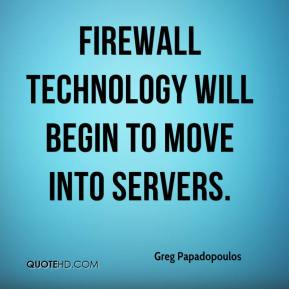 Greg Papadopoulos - Firewall technology will begin to move into servers.