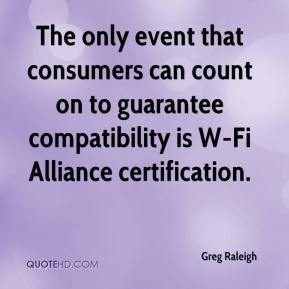 Greg Raleigh - The only event that consumers can count on to guarantee compatibility is W-Fi Alliance certification.