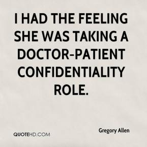 Gregory Allen - I had the feeling she was taking a doctor-patient confidentiality role.