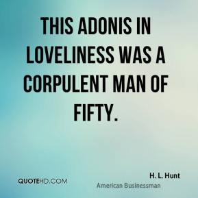 This Adonis in loveliness was a corpulent man of fifty.