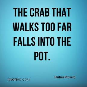 The crab that walks too far falls into the pot.