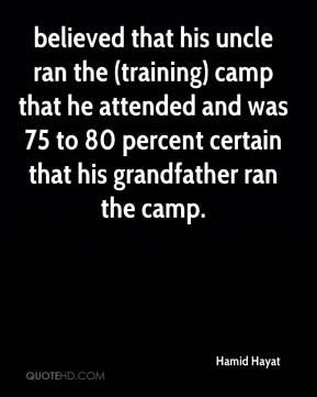 believed that his uncle ran the (training) camp that he attended and was 75 to 80 percent certain that his grandfather ran the camp.