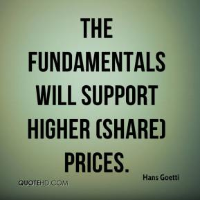 Hans Goetti - The fundamentals will support higher (share) prices.