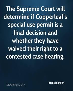 Hans Johnson - The Supreme Court will determine if Copperleaf's special use permit is a final decision and whether they have waived their right to a contested case hearing.