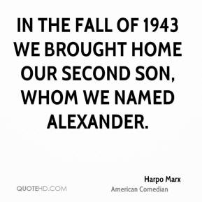 In the fall of 1943 we brought home our second son, whom we named Alexander.
