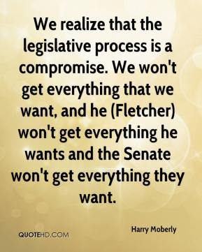 Harry Moberly - We realize that the legislative process is a compromise. We won't get everything that we want, and he (Fletcher) won't get everything he wants and the Senate won't get everything they want.