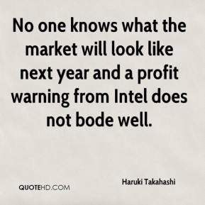 Haruki Takahashi - No one knows what the market will look like next year and a profit warning from Intel does not bode well.