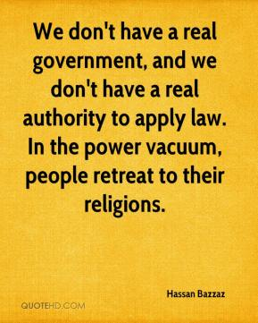 Hassan Bazzaz - We don't have a real government, and we don't have a real authority to apply law. In the power vacuum, people retreat to their religions.