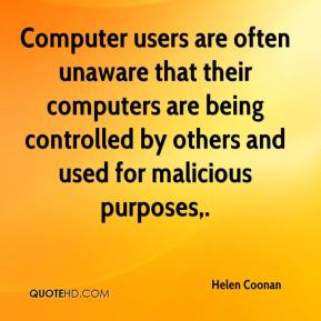 Computer users are often unaware that their computers are being controlled by others and used for malicious purposes.