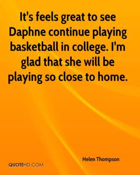It's feels great to see Daphne continue playing basketball in college. I'm glad that she will be playing so close to home.