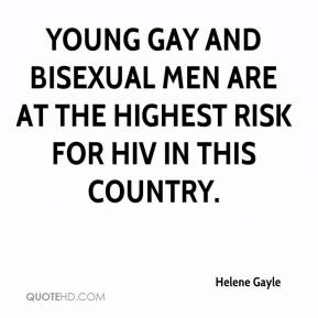 Helene Gayle - Young gay and bisexual men are at the highest risk for HIV in this country.