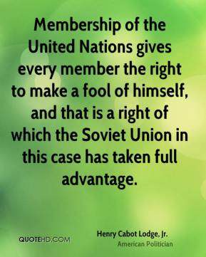 Membership of the United Nations gives every member the right to make a fool of himself, and that is a right of which the Soviet Union in this case has taken full advantage.