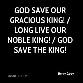 Henry Carey - God save our gracious king! / Long live our noble king! / God save the king!