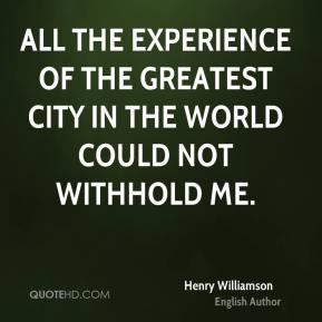 All the experience of the greatest city in the world could not withhold me.