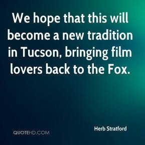 Herb Stratford - We hope that this will become a new tradition in Tucson, bringing film lovers back to the Fox.