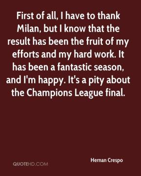 Hernan Crespo - First of all, I have to thank Milan, but I know that the result has been the fruit of my efforts and my hard work. It has been a fantastic season, and I'm happy. It's a pity about the Champions League final.