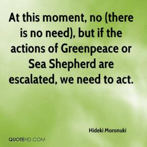 Hideki Moronuki - At this moment, no (there is no need), but if the actions of Greenpeace or Sea Shepherd are escalated, we need to act.