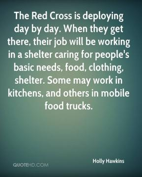 The Red Cross is deploying day by day. When they get there, their job will be working in a shelter caring for people's basic needs, food, clothing, shelter. Some may work in kitchens, and others in mobile food trucks.