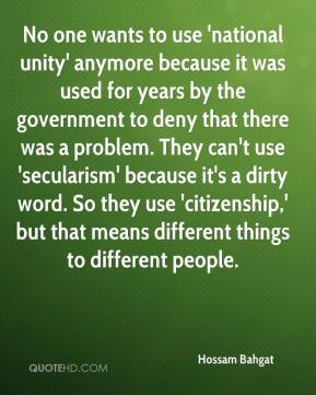 No one wants to use 'national unity' anymore because it was used for years by the government to deny that there was a problem. They can't use 'secularism' because it's a dirty word. So they use 'citizenship,' but that means different things to different people.